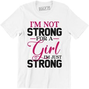 I'm Not Strong For A Girl I'm Just Strong T-shirt